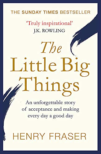 The Little Big Things: The Inspirational Memoir of the Year By Henry Fraser