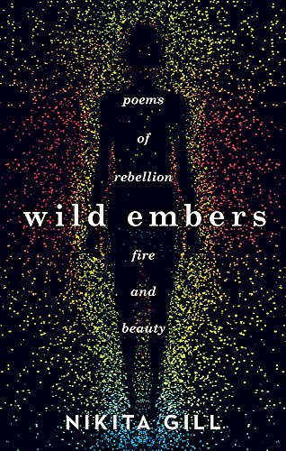 Wild Embers: Poems of rebellion, fire and beauty By Nikita Gill