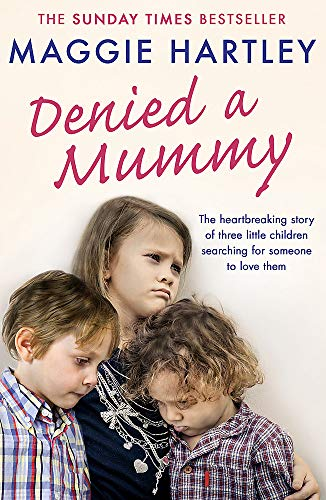 Denied a Mummy: The heartbreaking story of three little children searching for someone to love them. (A Maggie Hartley Foster Carer Story) By Maggie Hartley