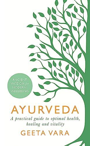 Ayurveda: Ancient wisdom for modern wellbeing By Geeta Vara