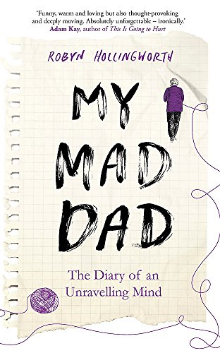My Mad Dad: The Diary of an Unravelling Mind by Robyn Hollingworth