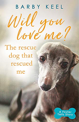 Will You Love Me? The Rescue Dog that Rescued Me (A Foster Tails Story) By Barby Keel