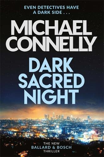 Dark Sacred Night: The Brand New Ballard and Bosch Thriller (Bosch & Ballard 1) By Michael Connelly