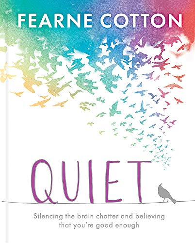 Quiet: Learning to silence the brain chatter and believing that you're good enough By Fearne Cotton