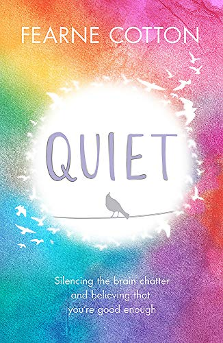 Quiet Quiet: Silencing the brain chatter and believing that you're good enough By Fearne Cotton