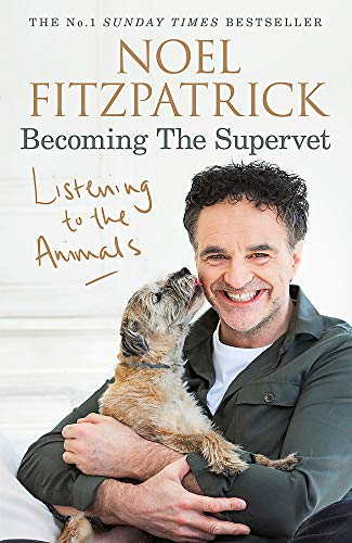 Listening to the Animals: Becoming The Supervet Listening to the Animals: Becoming The Supervet By Noel Fitzpatrick