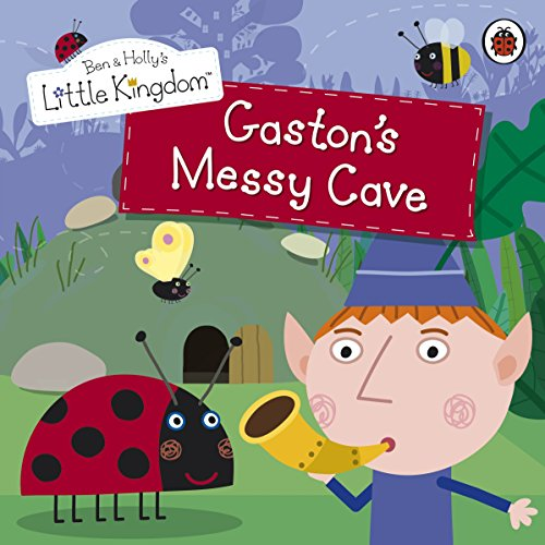 Ben and Holly's Little Kingdom: Gaston's Messy Cave Storybook by Ladybird