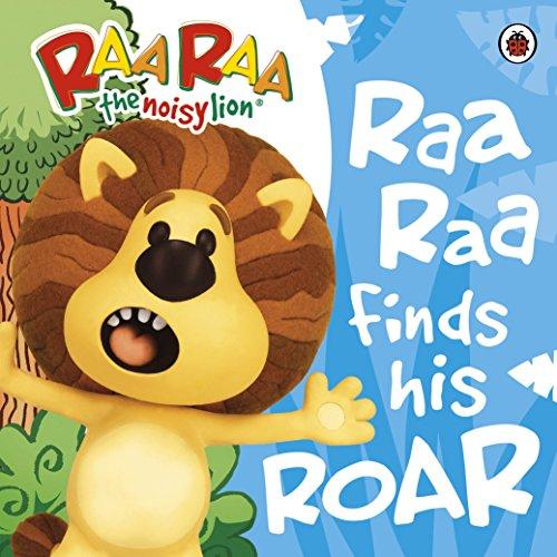 Raa Raa The Noisy Lion: Raa Raa Finds His Roar Storybook By Ladybird
