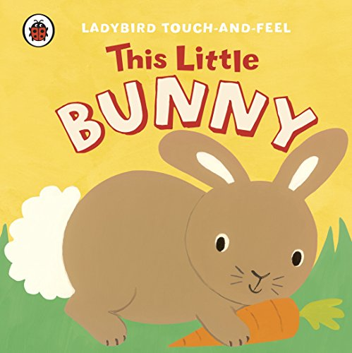This Little Bunny: Ladybird Touch and Feel (Touch & Feel) by Unknown Author