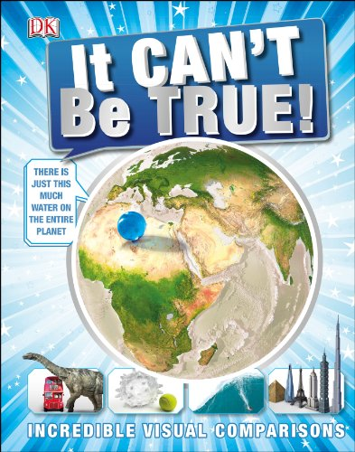 It Can't be True!: Incredible Visual Comparisons (Childrens Reference) By DK