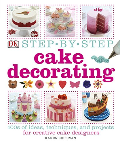 Step-by-Step Cake Decorating By Karen Sullivan