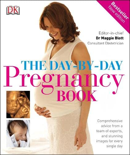 The Day-by-day Pregnancy Book: Comprehensive Advice from a Team of Experts, and Stunning Images for Every Single Day by DK