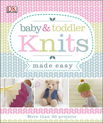Baby & Toddler Knits Made Easy By Various