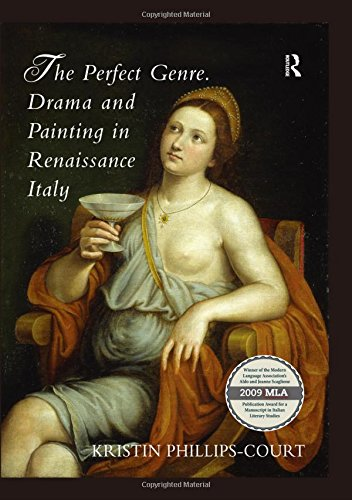 The Perfect Genre. Drama and Painting in Renaissance Italy By Kristin Phillips-Court
