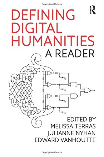 Defining Digital Humanities (Digital Research in the Arts and Humanities) Edited by Melissa Terras