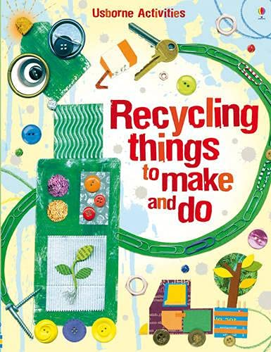 Recycling Things to Make and Do by Emily Bone