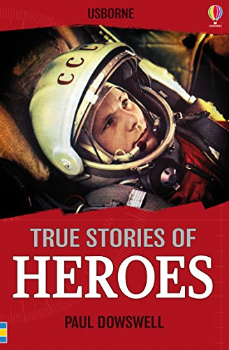 True Stories Heroes By Paul Dowswell