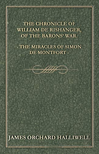The Chronicle Of William De Rishanger, Of The Barons' War, The Miracles Of Simon De Montfort By J. O. Halliwell