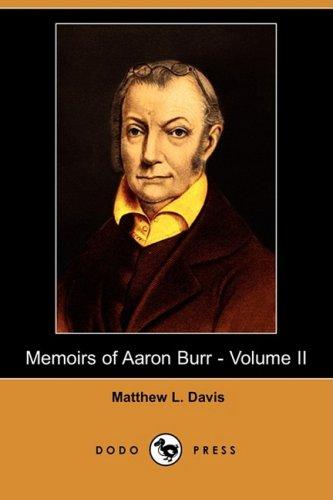 Memoirs of Aaron Burr - Volume II (Dodo Press) By Matthew L Davis