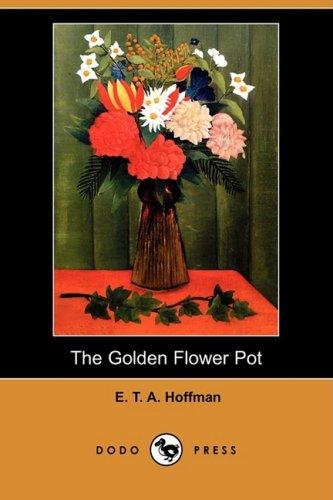 The Golden Flower Pot (Dodo Press) By E T a Hoffmann