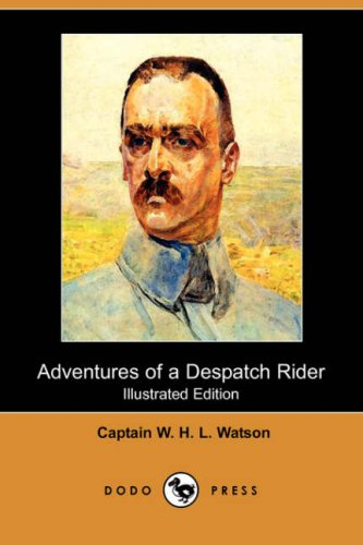 Adventures of a Despatch Rider (Illustrated Edition) (Dodo Press) By Captain W H L Watson