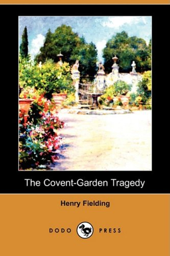 The Covent-Garden Tragedy (Dodo Press) By Henry Fielding