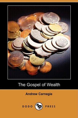 The Gospel of Wealth (Dodo Press) By Andrew Carnegie