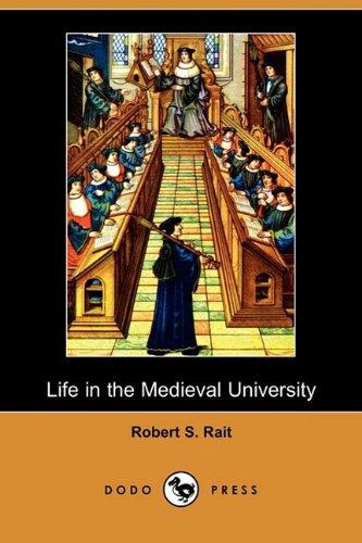 Life in the Medieval University (Dodo Press) By Robert S Rait
