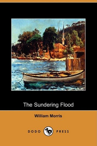 The Sundering Flood (Dodo Press) By William Morris, MD
