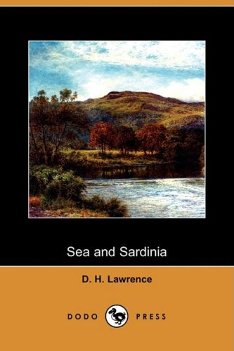 Sea and Sardinia (Dodo Press) by D H Lawrence