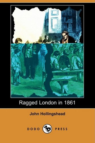 Ragged London in 1861 (Dodo Press) By John Hollingshead