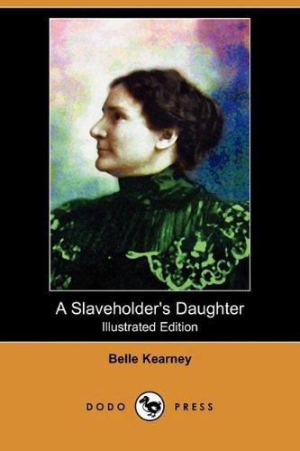 A Slaveholder's Daughter (Illustrated Edition) (Dodo Press) By Belle Kearney