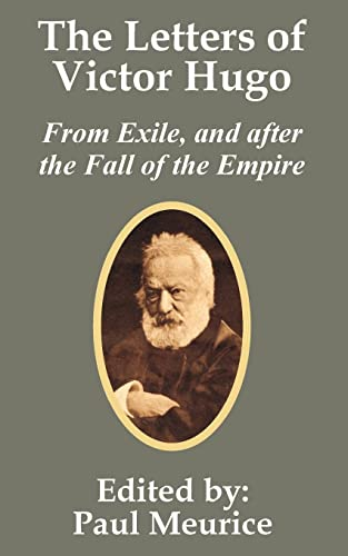 The Letters of Victor Hugo from Exile, and after the Fall of the Empire By Victor Hugo