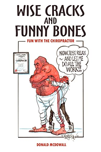 Wise Cracks and Funny Bones: Fun With the Chiropractor By Donald McDowall