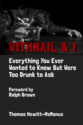 Withnail & I: Everything You Ever Wanted To Know But Were Too Drunk To Ask By Thomas Hewitt-McManus