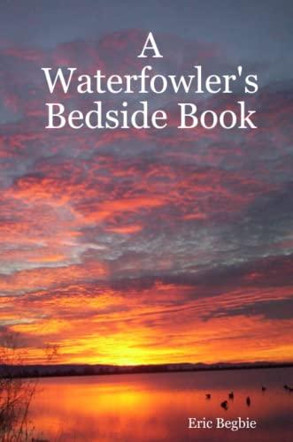 A Waterfowler's Bedside Book By Eric, Begbie