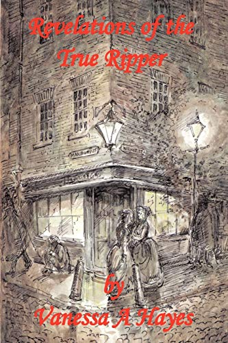 Revelations of the True Ripper By Vanessa A Hayes