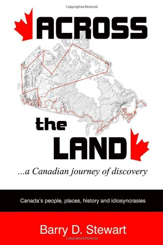 Across the Land... a Canadian Journey of Discovery By Barry D. Stewart