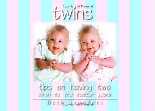 Twins: Tips On Having Two - Birth to the Toddler Years By Beth Saunders