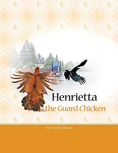 Henrietta the Guard Chicken By Iris Arla Moore