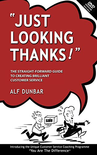 Just Looking Thanks!: The Straight-forward Guide to Creating Brilliant Customer Service by Alf Dunbar