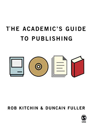 The Academic's Guide to Publishing By Rob Kitchin