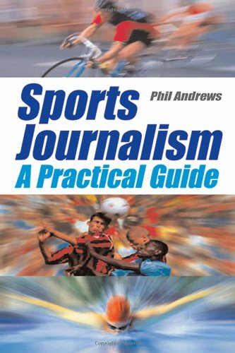 Sports Journalism: A Practical Introduction By Phil Andrews