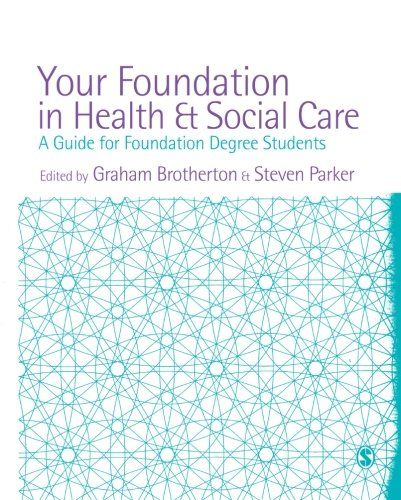 Your Foundation in Health & Social Care: A Guide for Foundation Degree Students By Edited by Graham Brotherton
