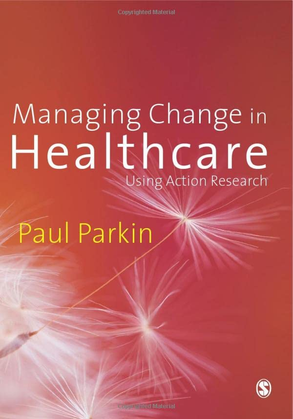 Managing Change in Healthcare: Using Action Research By Paul Parkin