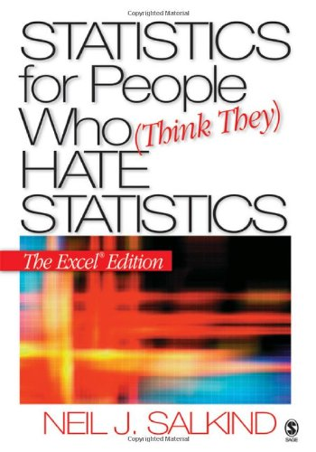 Statistics for People Who (Think They) Hate Statistics: The Excel Edition By Neil J. Salkind