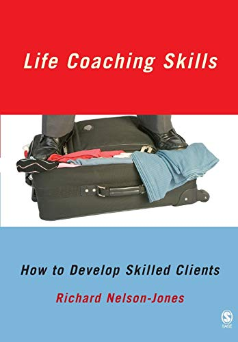 Life Coaching Skills: How to Develop Skilled Clients by Richard Nelson-Jones