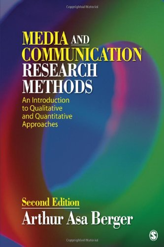 Media and Communication Research Methods: An Introduction to Qualitative and Quantitative Approaches by Arthur Asa Berger