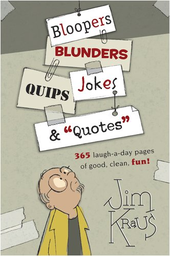 "Bloopers, Blunders, Jokes, Quips & ""Quotes"" By Jim Kraus"