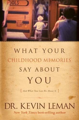 WHAT YOUR CHILDHOOD MEMORIES SAY ABOUT Y By Dr Kevin Leman